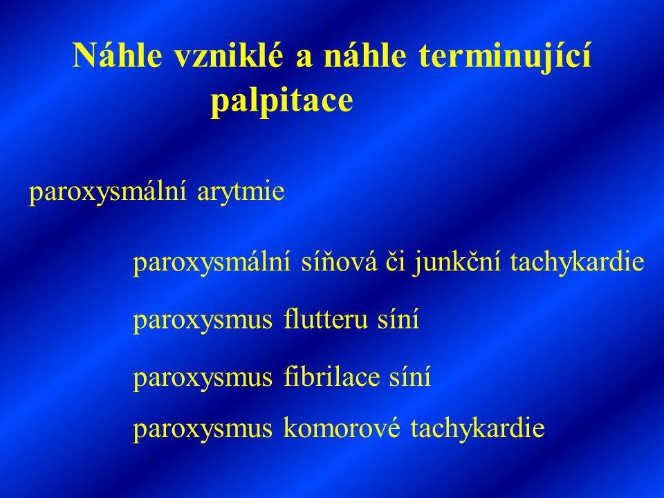 Náhle vzniklé a náhle terminující palpitace paroxysmální arytmie paroxysmální síňová či junkční tachykardie paroxysmus flutteru síní paroxysmus fibril