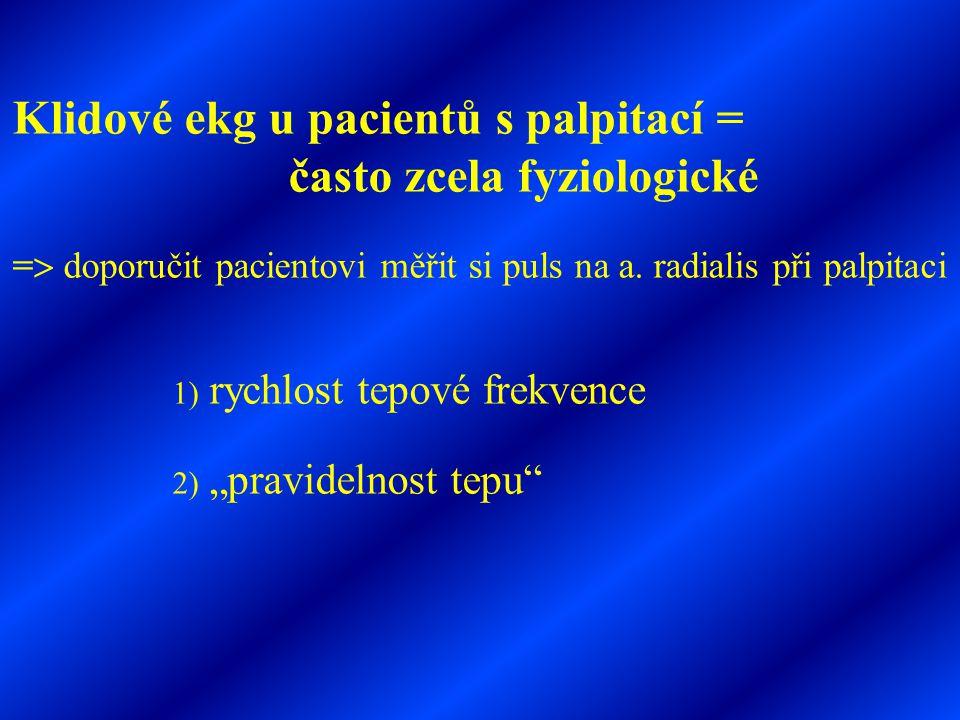 Klidové ekg u pacientů s palpitací = často zcela fyziologické =  doporučit pacientovi měřit si puls na a. radialis při palpitaci 1) rychlost tepové f
