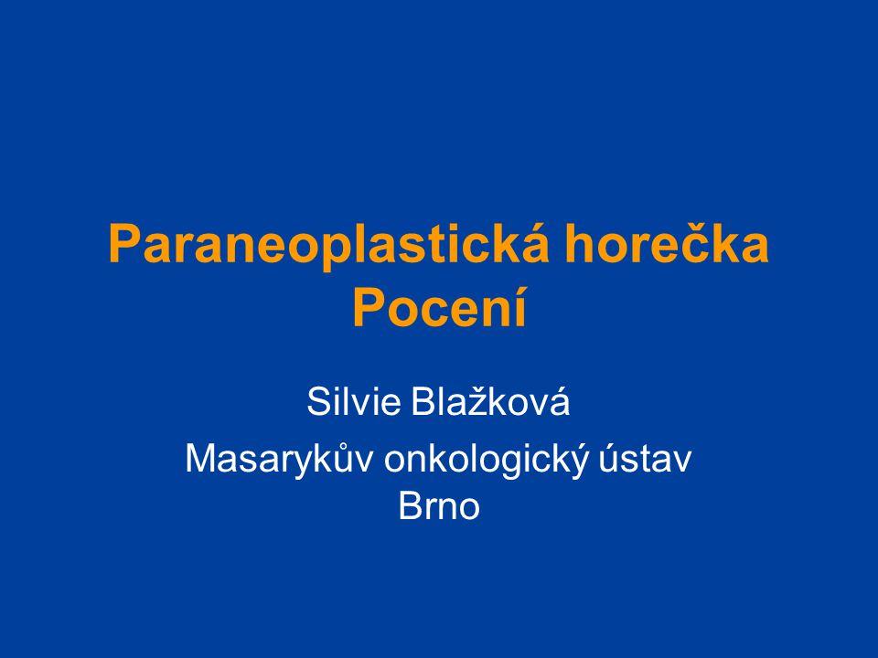 Paraneoplastická horečka Pocení Silvie Blažková Masarykův onkologický ústav Brno