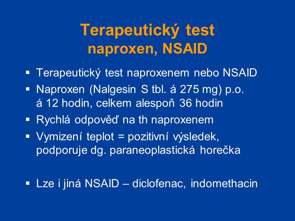 Terapeutický test naproxen, NSAID  Terapeutický test naproxenem nebo NSAID  Naproxen (Nalgesin S tbl. á 275 mg) p.o. á 12 hodin, celkem alespoň 36 h