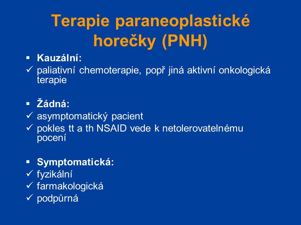 Terapie paraneoplastické horečky (PNH)  Kauzální:  paliativní chemoterapie, popř jiná aktivní onkologická terapie  Žádná:  asymptomatický pacient