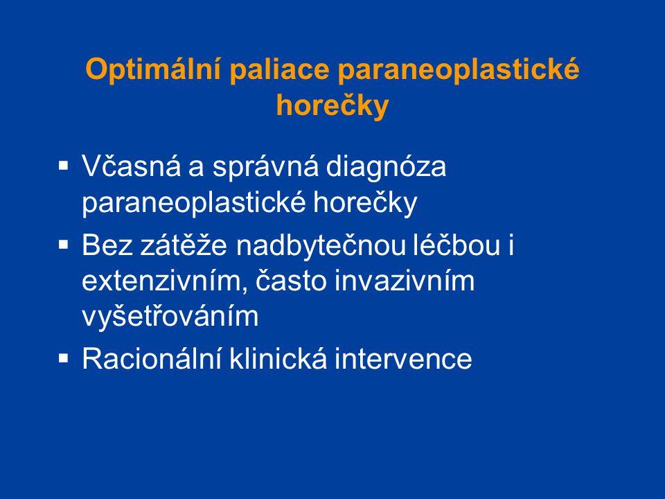 Optimální paliace paraneoplastické horečky  Včasná a správná diagnóza paraneoplastické horečky  Bez zátěže nadbytečnou léčbou i extenzivním, často i