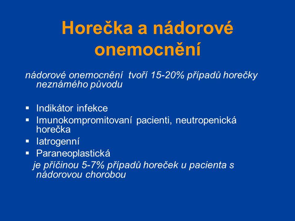 Horečka a nádorové onemocnění nádorové onemocnění tvoří 15-20% případů horečky neznámého původu  Indikátor infekce  Imunokompromitovaní pacienti, ne