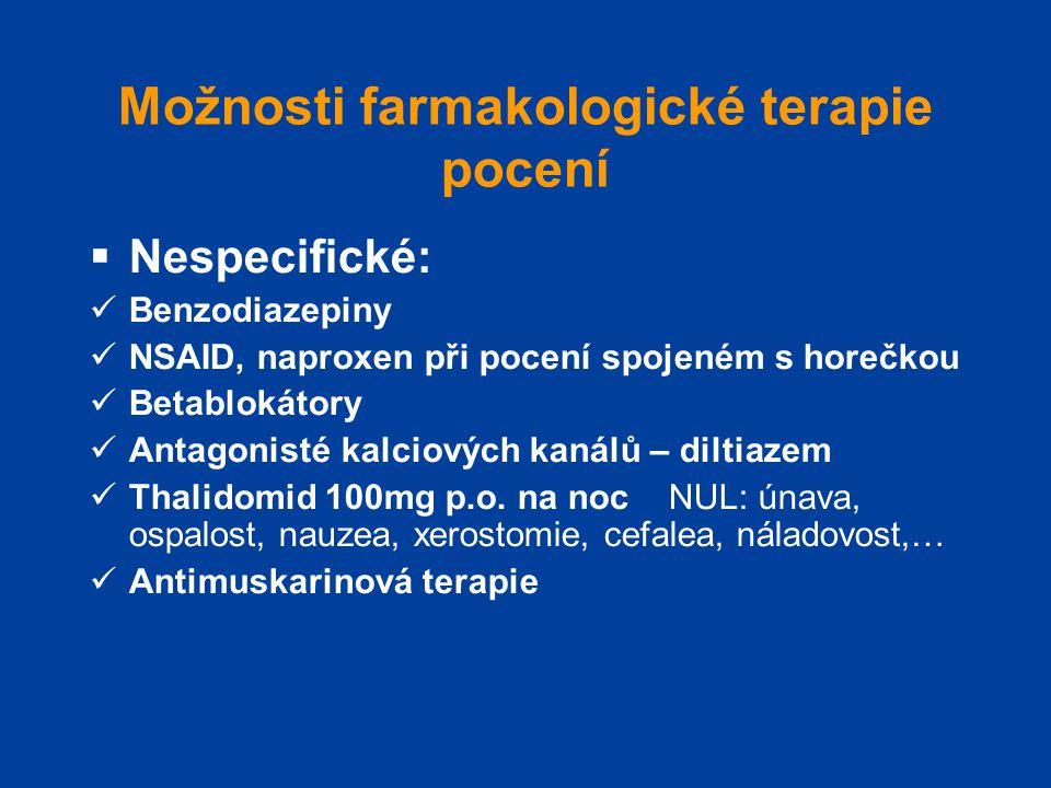 Možnosti farmakologické terapie pocení  Nespecifické:  Benzodiazepiny  NSAID, naproxen při pocení spojeném s horečkou  Betablokátory  Antagonisté