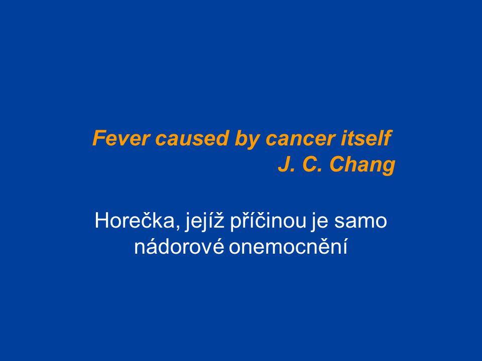 Fever caused by cancer itself J. C. Chang Horečka, jejíž příčinou je samo nádorové onemocnění