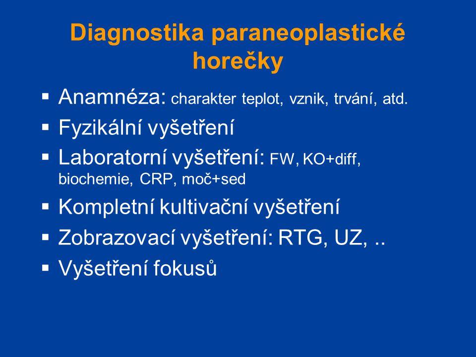 Diagnostika paraneoplastické horečky  Anamnéza: charakter teplot, vznik, trvání, atd.  Fyzikální vyšetření  Laboratorní vyšetření: FW, KO+diff, bio