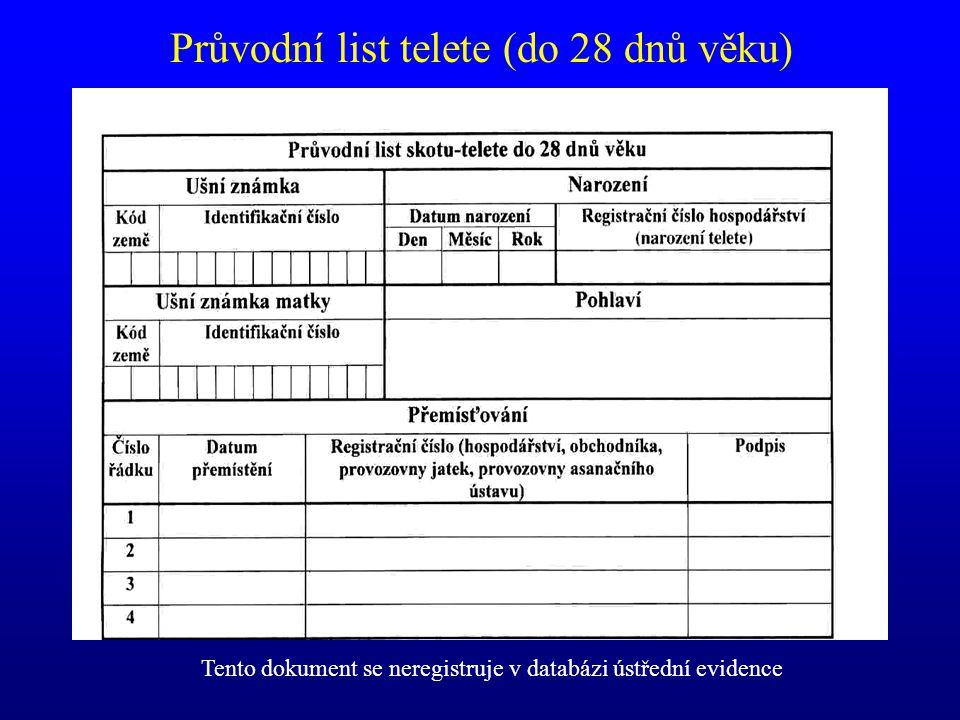 Průvodní list telete (do 28 dnů věku) Tento dokument se neregistruje v databázi ústřední evidence