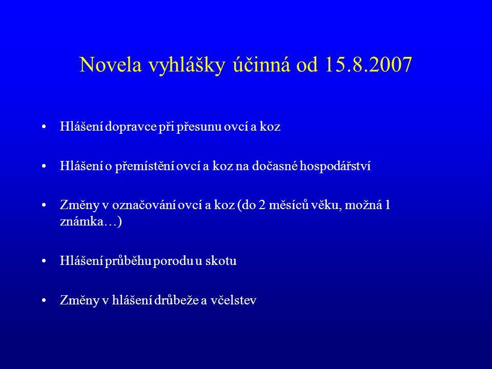 Novela vyhlášky účinná od 15.8.2007 •Hlášení dopravce při přesunu ovcí a koz •Hlášení o přemístění ovcí a koz na dočasné hospodářství •Změny v označov