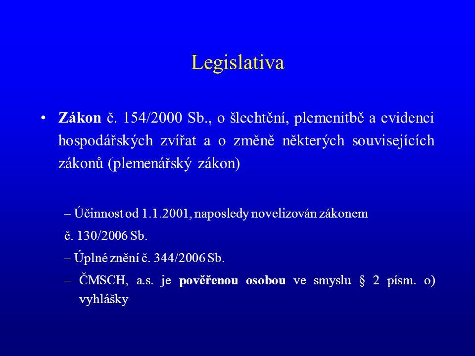 Legislativa •Zákon č. 154/2000 Sb., o šlechtění, plemenitbě a evidenci hospodářských zvířat a o změně některých souvisejících zákonů (plemenářský záko