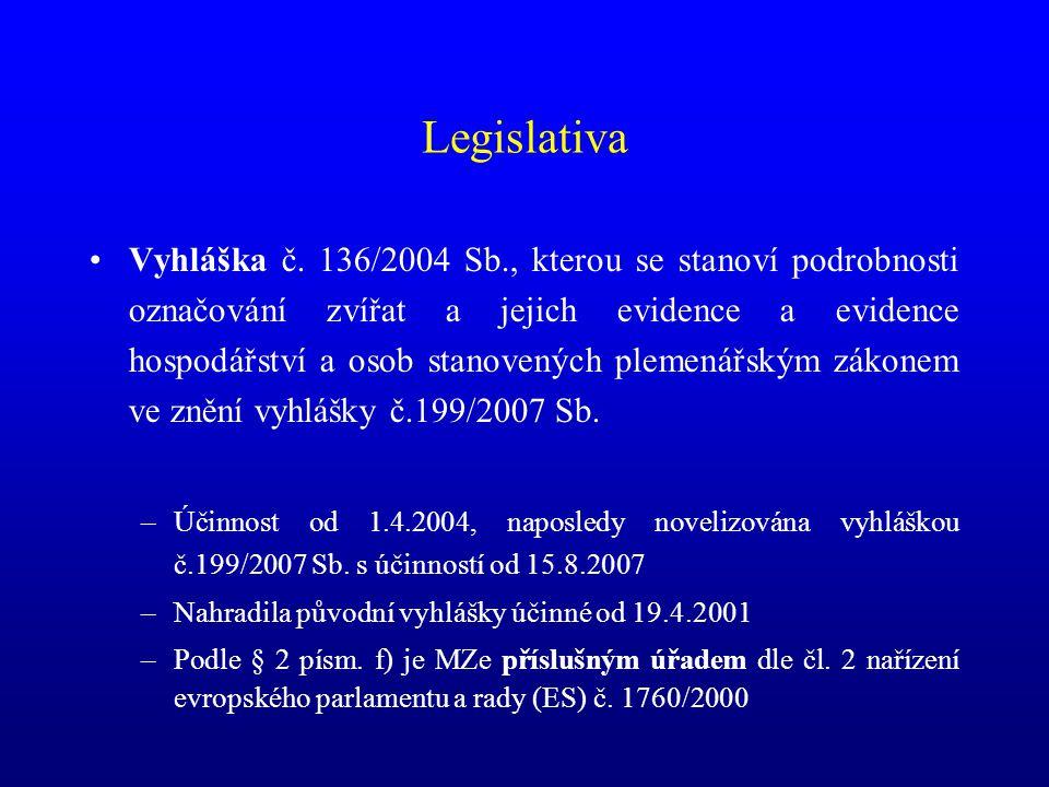 Legislativa •Vyhláška č. 136/2004 Sb., kterou se stanoví podrobnosti označování zvířat a jejich evidence a evidence hospodářství a osob stanovených pl