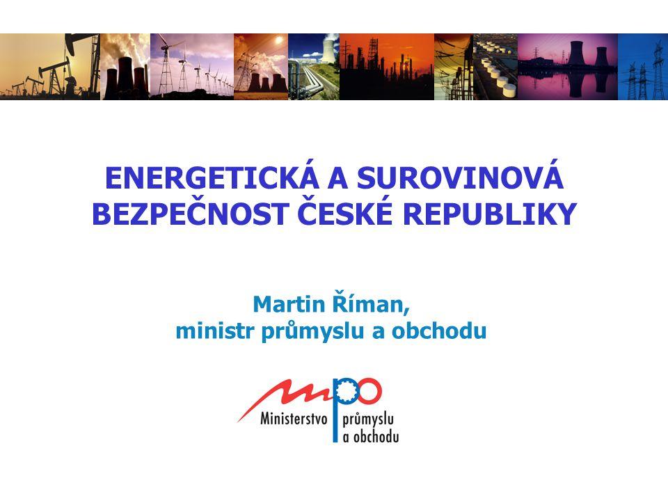 ENERGETICKÁ A SUROVINOVÁ BEZPEČNOST  energetická bezpečnost = zajištění stabilních dodávek surovin a elektrické energie za přijatelné ceny občanům, firmám a státu  energetická bezpečnost = politická nezávislost.