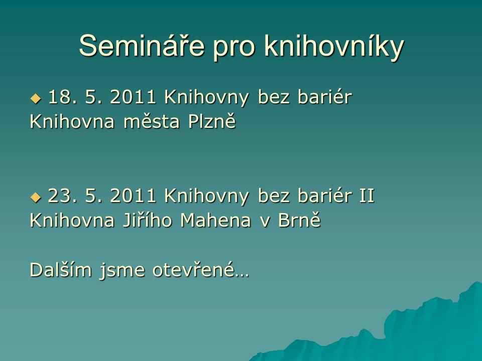 Semináře pro knihovníky  18.5. 2011 Knihovny bez bariér Knihovna města Plzně  23.