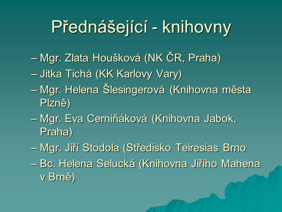 Přednášející - knihovny –Mgr.Zlata Houšková (NK ČR, Praha) –Jitka Tichá (KK Karlovy Vary) –Mgr.