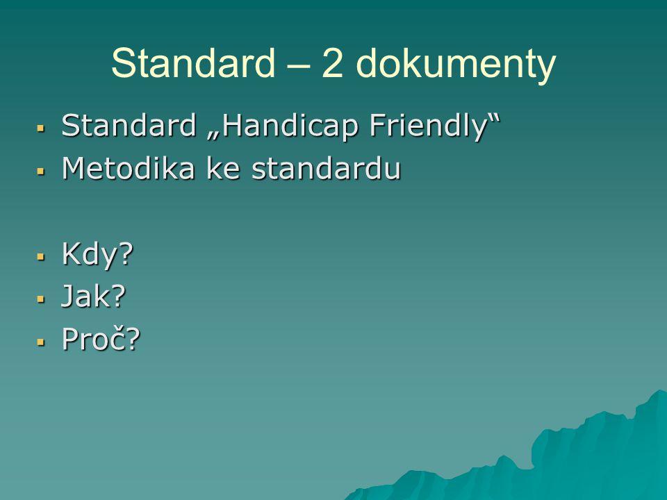 "Standard – 2 dokumenty  Standard ""Handicap Friendly  Metodika ke standardu  Kdy?  Jak?  Proč?"