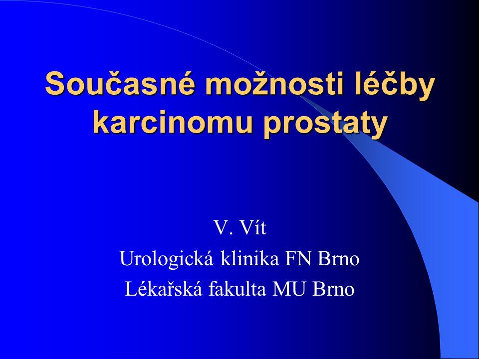 Současné možnosti léčby karcinomu prostaty V. Vít Urologická klinika FN Brno Lékařská fakulta MU Brno