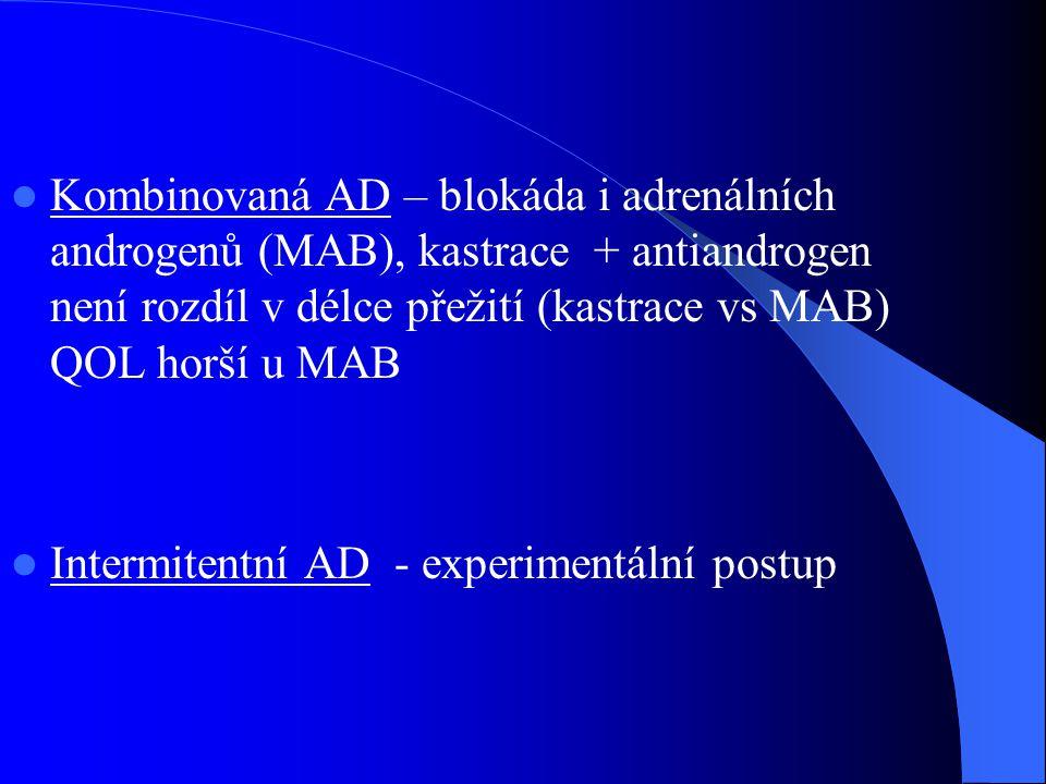  Kombinovaná AD – blokáda i adrenálních androgenů (MAB), kastrace + antiandrogen není rozdíl v délce přežití (kastrace vs MAB) QOL horší u MAB  Intermitentní AD - experimentální postup
