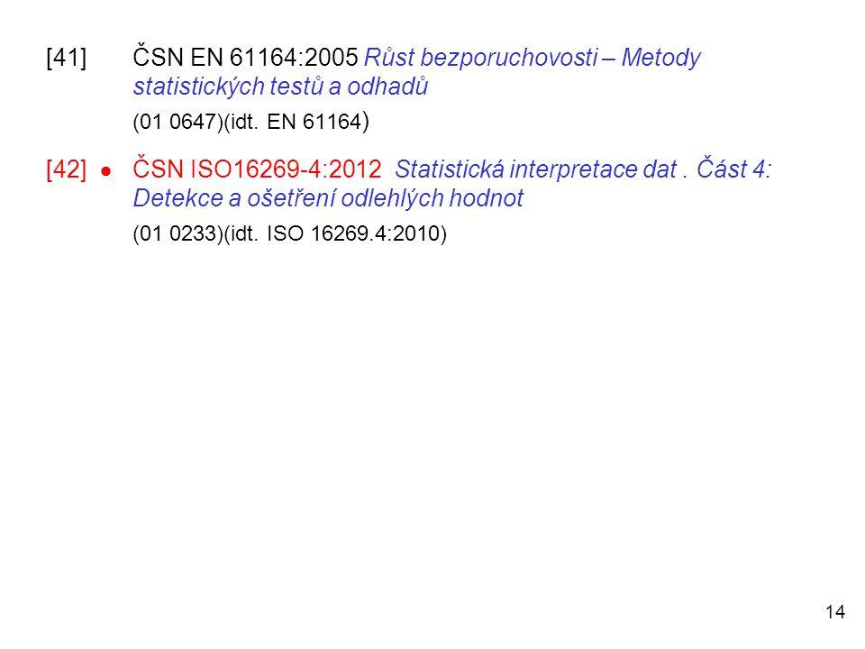 14 [41]ČSN EN 61164:2005 Růst bezporuchovosti – Metody statistických testů a odhadů (01 0647)(idt. EN 61164 ) [42]  ČSN ISO16269-4:2012 Statistická i