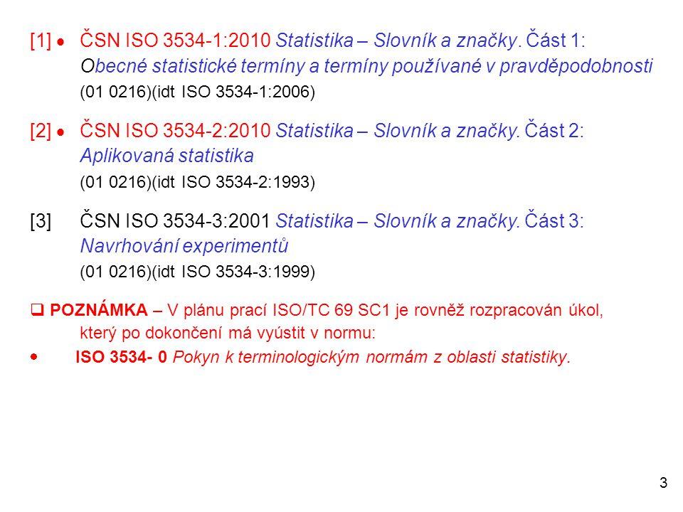 3 [1]  ČSN ISO 3534-1:2010 Statistika – Slovník a značky. Část 1: Obecné statistické termíny a termíny používané v pravděpodobnosti (01 0216)(idt ISO
