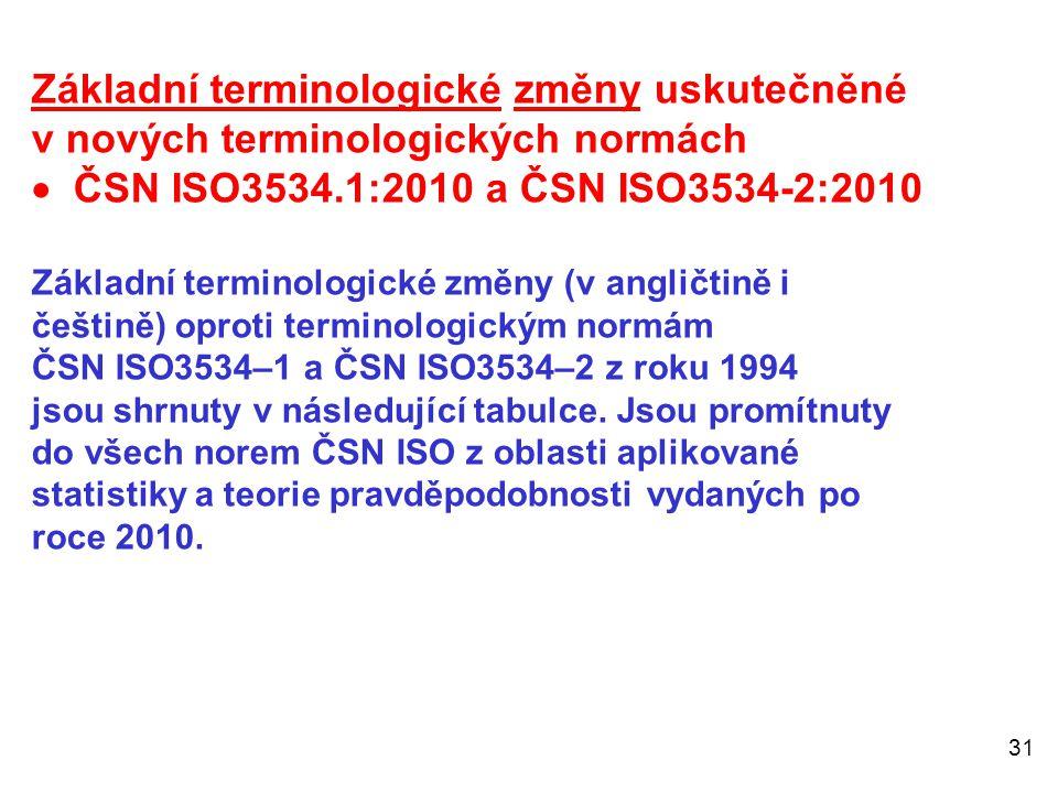 31 Základní terminologické změny uskutečněné v nových terminologických normách  ČSN ISO3534.1:2010 a ČSN ISO3534-2:2010 Základní terminologické změny