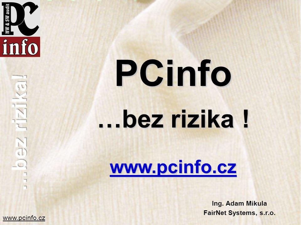 www.pcinfo.cz Ing. Adam Mikula FairNet Systems, s.r.o. PCinfo …bez rizika ! www.pcinfo.cz