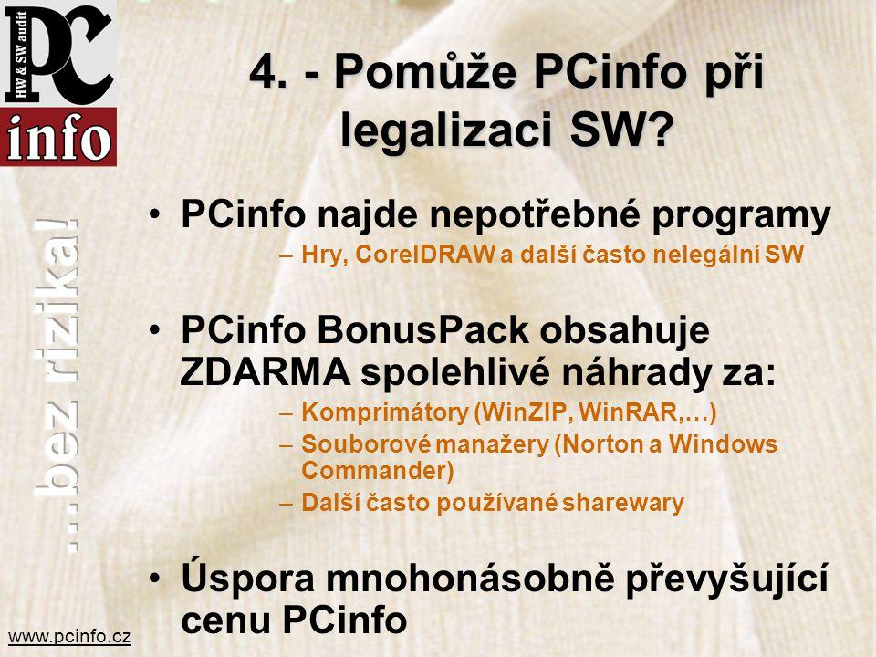 www.pcinfo.cz 4. - Pomůže PCinfo při legalizaci SW? •PCinfo najde nepotřebné programy –Hry, CorelDRAW a další často nelegální SW •PCinfo BonusPack obs