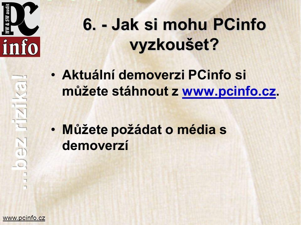 www.pcinfo.cz 6. - Jak si mohu PCinfo vyzkoušet? •Aktuální demoverzi PCinfo si můžete stáhnout z www.pcinfo.cz. •Můžete požádat o média s demoverzí