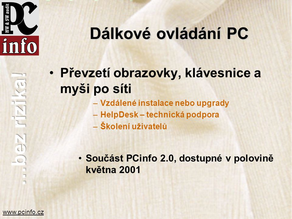 www.pcinfo.cz Dálkové ovládání PC •Převzetí obrazovky, klávesnice a myši po síti –Vzdálené instalace nebo upgrady –HelpDesk – technická podpora –Škole