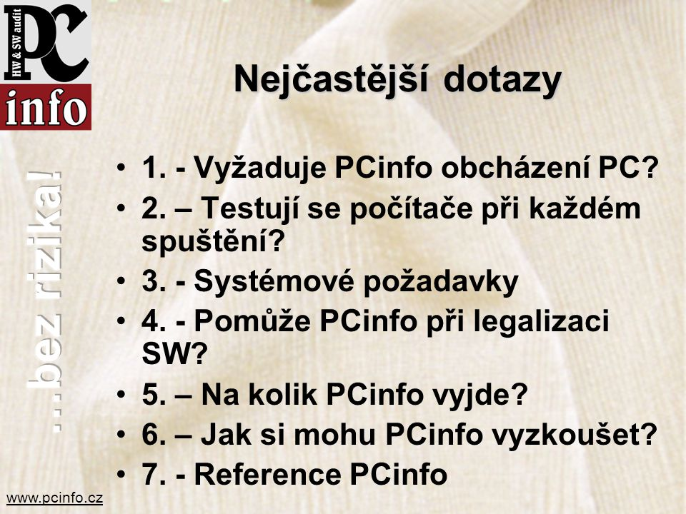 www.pcinfo.cz Nejčastější dotazy •1. - Vyžaduje PCinfo obcházení PC? •2. – Testují se počítače při každém spuštění? •3. - Systémové požadavky •4. - Po
