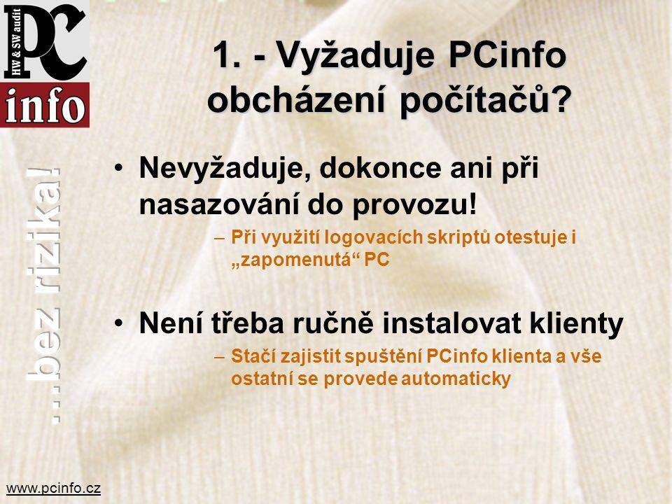 www.pcinfo.cz 1. - Vyžaduje PCinfo obcházení počítačů? •Nevyžaduje, dokonce ani při nasazování do provozu! –Při využití logovacích skriptů otestuje i