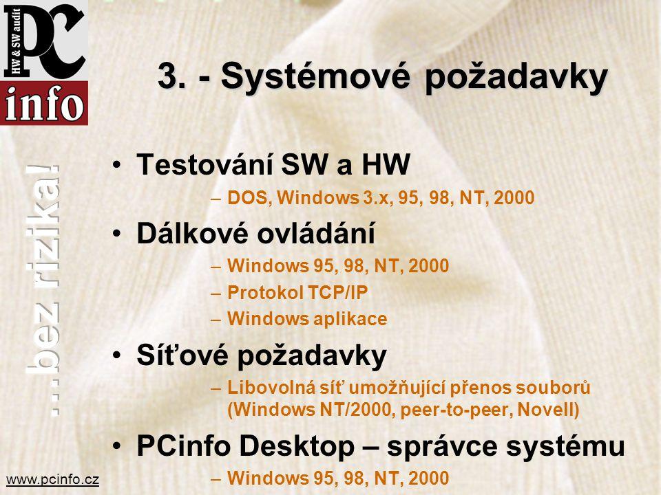 www.pcinfo.cz 3. - Systémové požadavky •Testování SW a HW –DOS, Windows 3.x, 95, 98, NT, 2000 •Dálkové ovládání –Windows 95, 98, NT, 2000 –Protokol TC