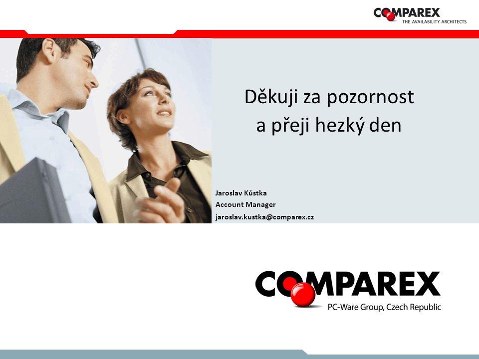 Děkuji za pozornost a přeji hezký den Jaroslav Kůstka Account Manager jaroslav.kustka@comparex.cz