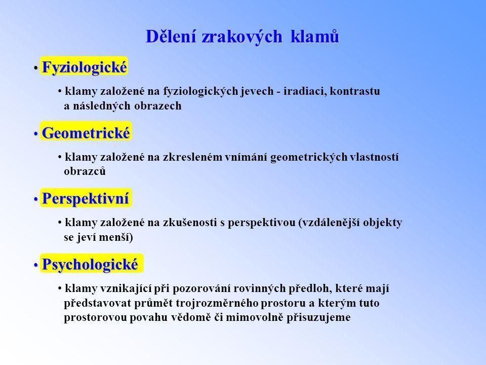 Dělení zrakových klamů • Fyziologické • klamy založené na fyziologických jevech - iradiaci, kontrastu a následných obrazech • Geometrické • klamy zalo