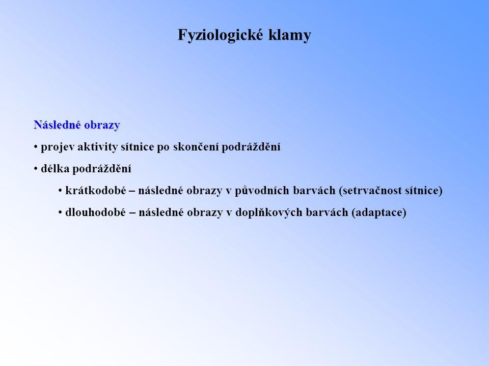 Fyziologické klamy Následné obrazy • projev aktivity sítnice po skončení podráždění • délka podráždění • krátkodobé – následné obrazy v původních barv