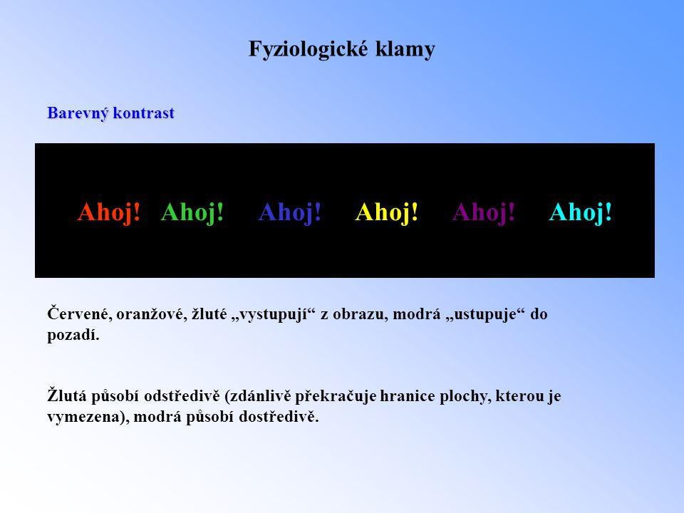 """Fyziologické klamy Barevný kontrast Ahoj! Ahoj! Ahoj! Červené, oranžové, žluté """"vystupují"""" z obrazu, modrá """"ustupuje"""" do pozadí. Žlutá působí odstředi"""