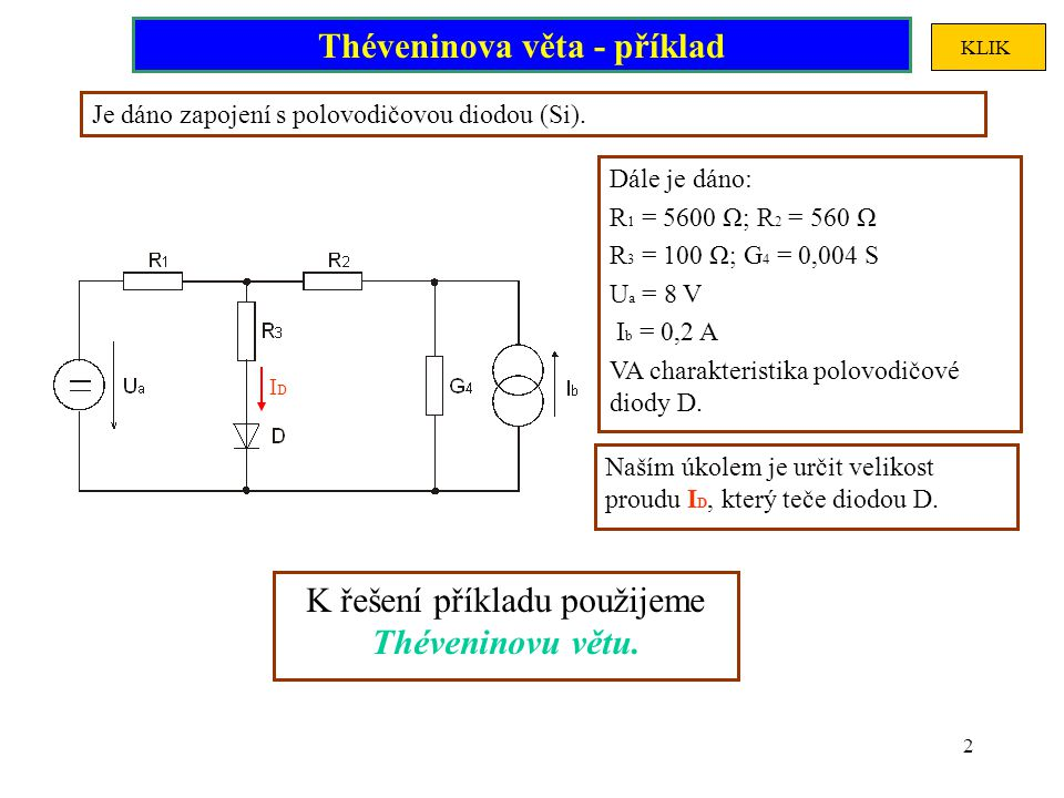 2 Je dáno zapojení s polovodičovou diodou (Si). Dále je dáno: R 1 = 5600 Ω; R 2 = 560 Ω R 3 = 100 Ω; G 4 = 0,004 S U a = 8 V I b = 0,2 A VA charakteri