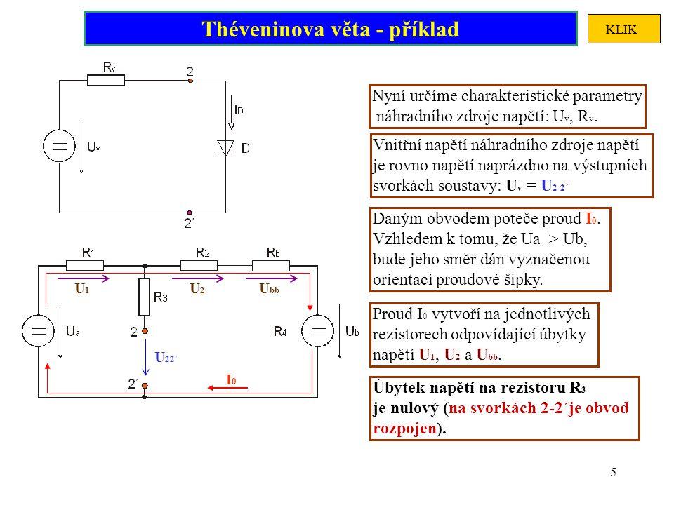 5 Nyní určíme charakteristické parametry náhradního zdroje napětí: U v, R v. Vnitřní napětí náhradního zdroje napětí je rovno napětí naprázdno na výst