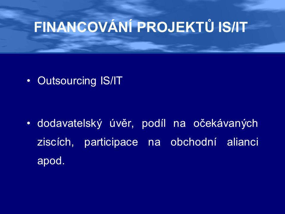 FINANCOVÁNÍ PROJEKTŮ IS/IT •Outsourcing IS/IT •dodavatelský úvěr, podíl na očekávaných ziscích, participace na obchodní alianci apod.