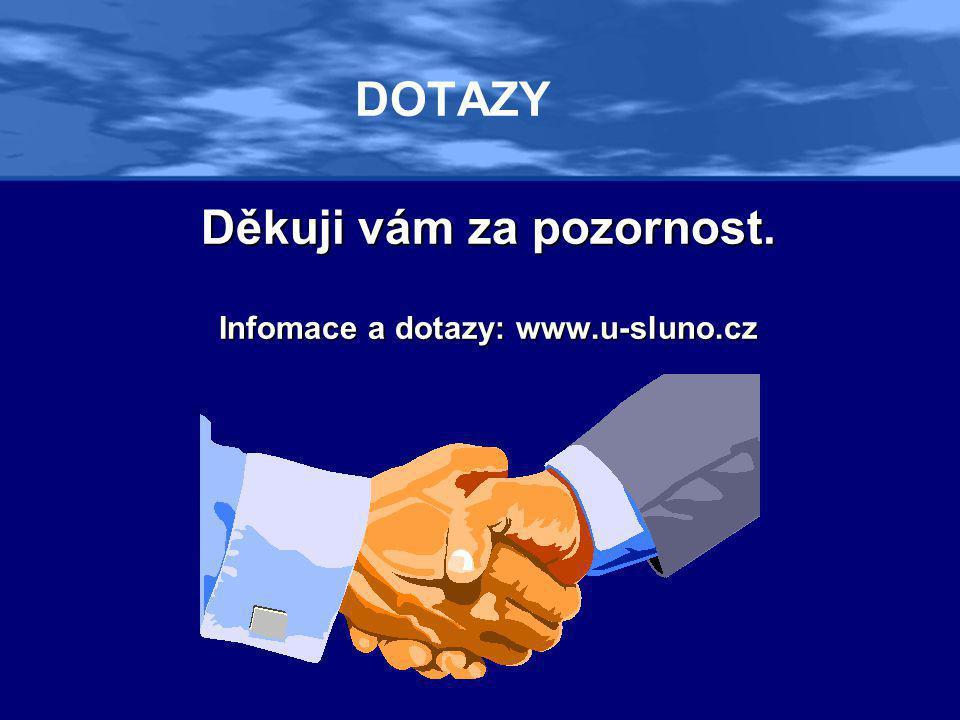 DOTAZY Děkuji vám za pozornost. Infomace a dotazy: www.u-sluno.cz