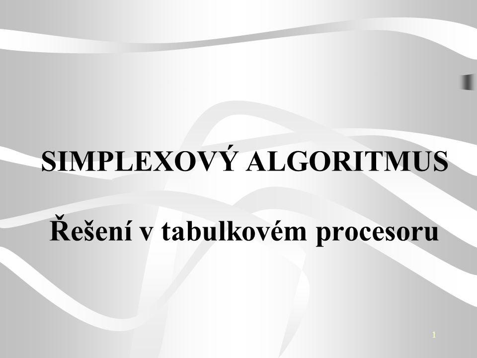 1 SIMPLEXOVÝ ALGORITMUS Řešení v tabulkovém procesoru