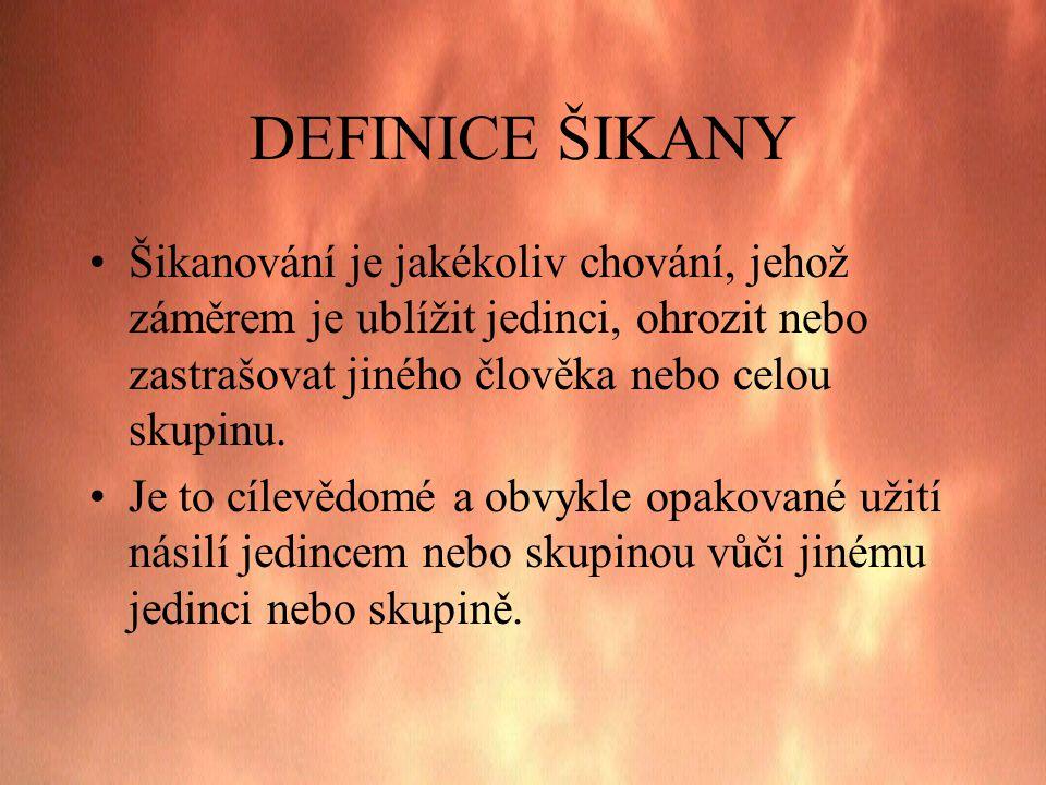 DEFINICE ŠIKANY •Šikanování je jakékoliv chování, jehož záměrem je ublížit jedinci, ohrozit nebo zastrašovat jiného člověka nebo celou skupinu. •Je to