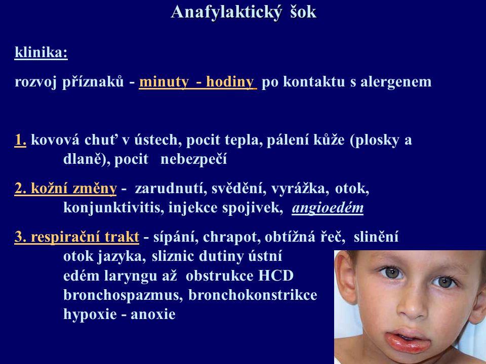 Anafylaktický šok klinika: rozvoj příznaků - minuty - hodiny po kontaktu s alergenem 1. kovová chuť v ústech, pocit tepla, pálení kůže (plosky a dlaně
