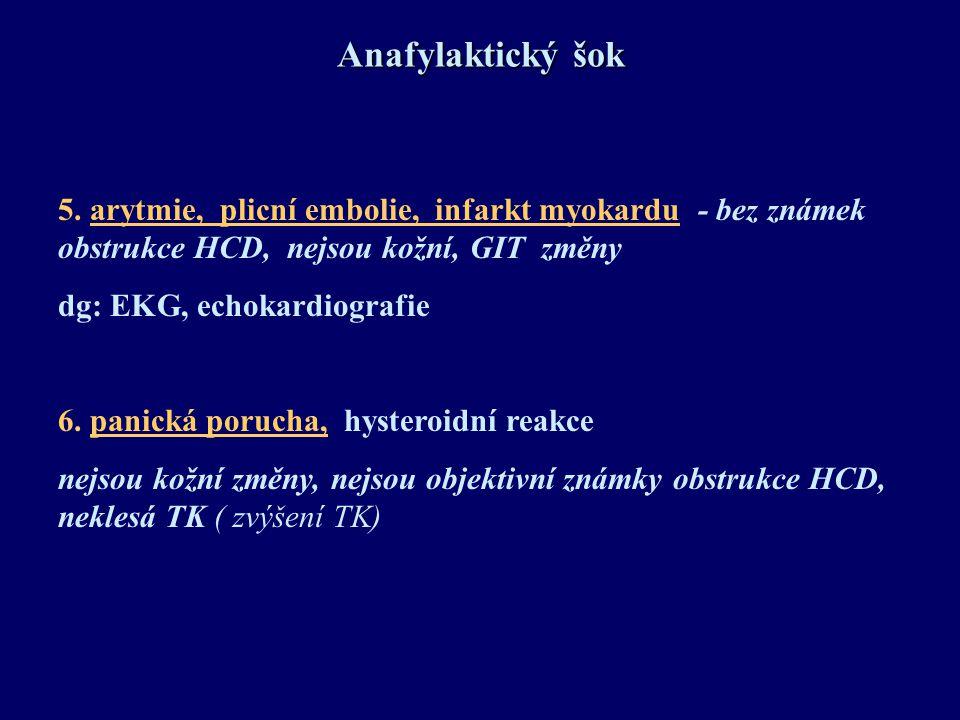 Anafylaktický šok 5. arytmie, plicní embolie, infarkt myokardu - bez známek obstrukce HCD, nejsou kožní, GIT změny dg: EKG, echokardiografie 6. panick