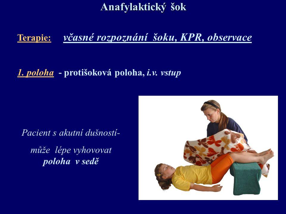 Anafylaktický šok Terapie: včasné rozpoznání šoku, KPR, observace 1. poloha - protišoková poloha, i.v. vstup Pacient s akutní dušností- může lépe vyho