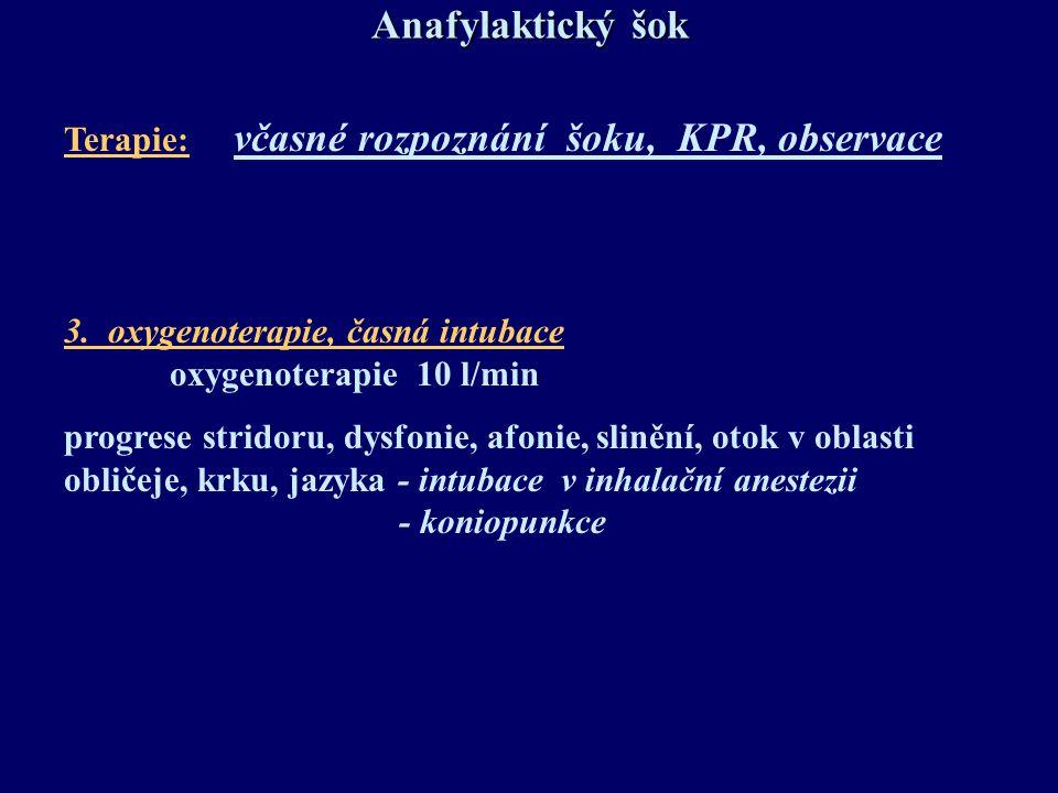 Anafylaktický šok Terapie: včasné rozpoznání šoku, KPR, observace 3. oxygenoterapie, časná intubace oxygenoterapie 10 l/min progrese stridoru, dysfoni