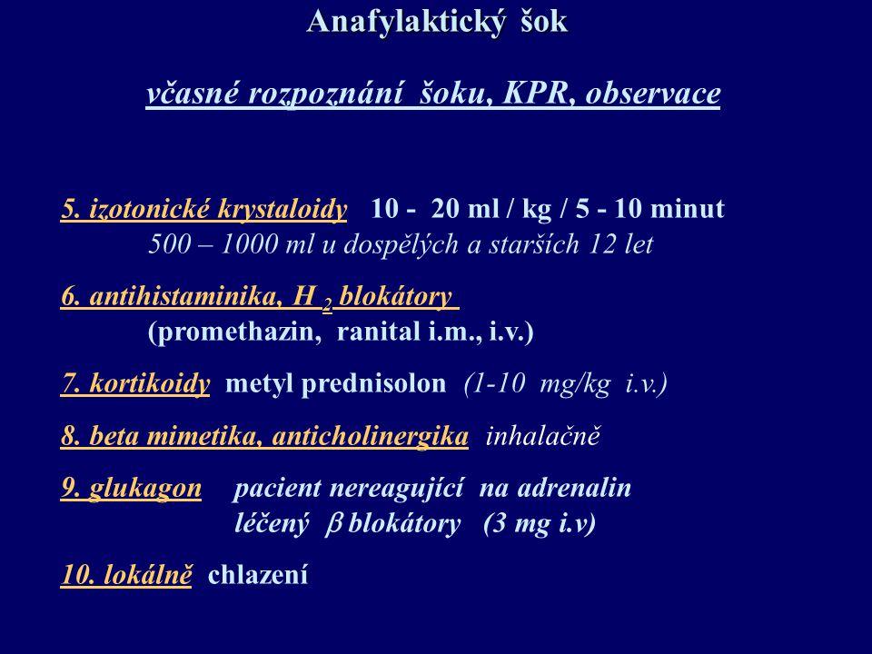 Anafylaktický šok včasné rozpoznání šoku, KPR, observace 5. izotonické krystaloidy 10 - 20 ml / kg / 5 - 10 minut 500 – 1000 ml u dospělých a starších