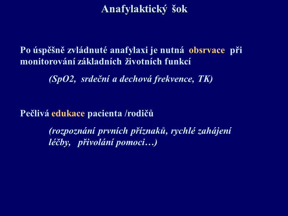 Anafylaktický šok Po úspěšně zvládnuté anafylaxi je nutná obsrvace při monitorování základních životních funkcí (SpO2, srdeční a dechová frekvence, TK