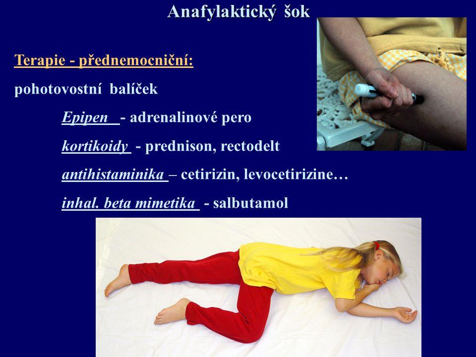 Anafylaktický šok Terapie - přednemocniční: pohotovostní balíček Epipen - adrenalinové pero kortikoidy - prednison, rectodelt antihistaminika – cetiri