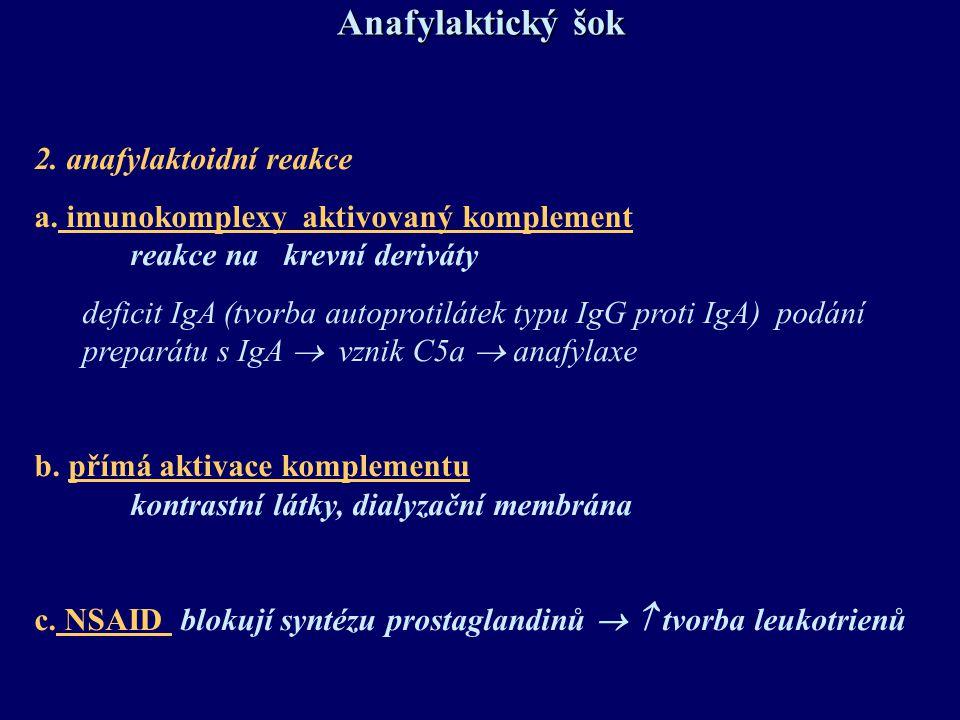 Anafylaktický šok 2. anafylaktoidní reakce a. imunokomplexy aktivovaný komplement reakce na krevní deriváty deficit IgA (tvorba autoprotilátek typu Ig