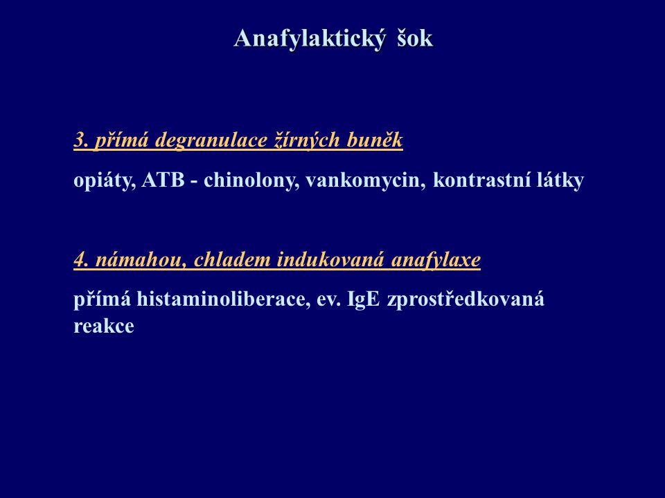 Anafylaktický šok 3. přímá degranulace žírných buněk opiáty, ATB - chinolony, vankomycin, kontrastní látky 4. námahou, chladem indukovaná anafylaxe př