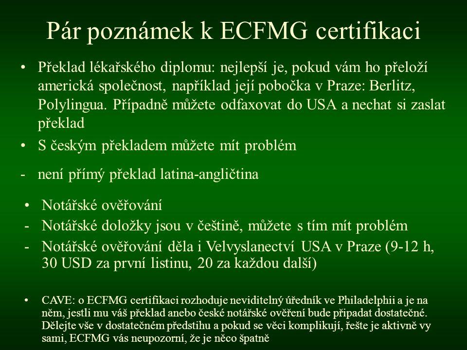 Pár poznámek k ECFMG certifikaci •Překlad lékařského diplomu: nejlepší je, pokud vám ho přeloží americká společnost, například její pobočka v Praze: Berlitz, Polylingua.